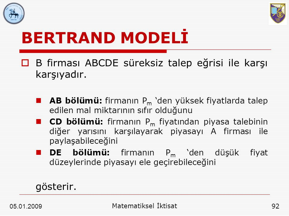 BERTRAND MODELİ  B firması ABCDE süreksiz talep eğrisi ile karşı karşıyadır. AB bölümü: firmanın P m 'den yüksek fiyatlarda talep edilen mal miktarın