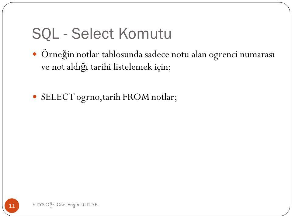 SQL - Select Komutu Örne ğ in notlar tablosunda sadece notu alan ogrenci numarası ve not aldı ğ ı tarihi listelemek için; SELECT ogrno,tarih FROM notl