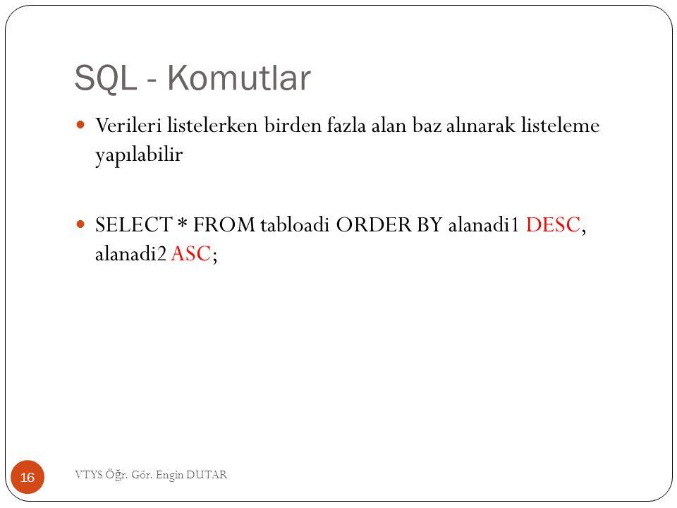 SQL - Komutlar Verileri listelerken birden fazla alan baz alınarak listeleme yapılabilir SELECT * FROM tabloadi ORDER BY alanadi1 DESC, alanadi2 ASC;