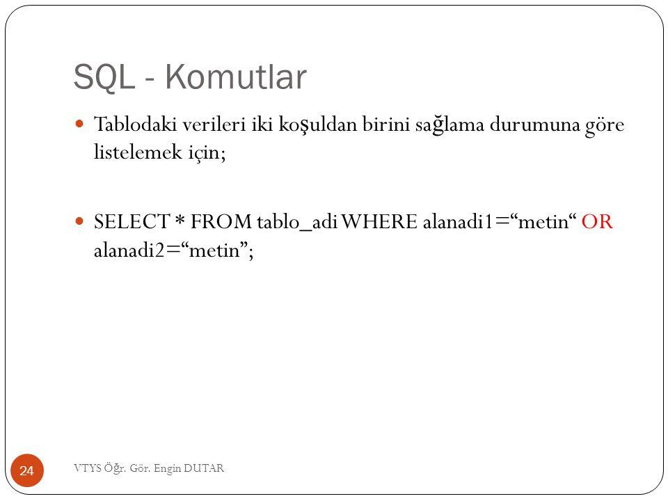 """SQL - Komutlar Tablodaki verileri iki ko ş uldan birini sa ğ lama durumuna göre listelemek için; SELECT * FROM tablo_adi WHERE alanadi1=""""metin"""" OR ala"""