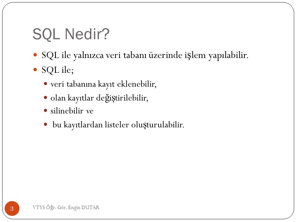 SQL - Komutlar Tablodaki verileri iki ko ş uldan birini sa ğ lama durumuna göre listelemek için; SELECT * FROM tablo_adi WHERE alanadi1= metin OR alanadi2= metin ; 24 VTYS Ö ğ r.