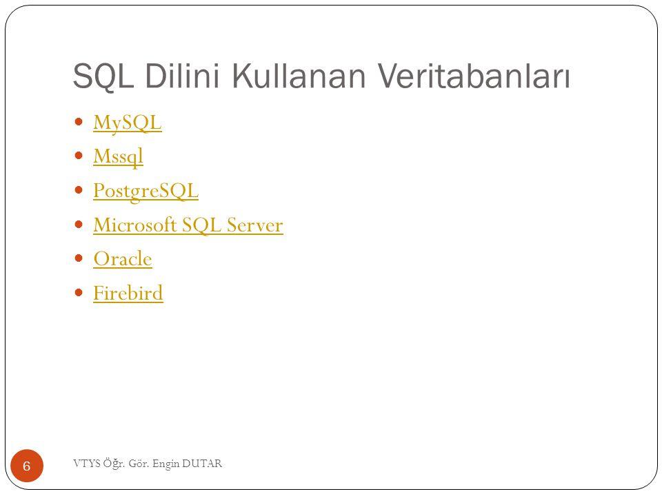 SQL Dilini Kullanan Veritabanları MySQL Mssql PostgreSQL Microsoft SQL Server Oracle Firebird 6 VTYS Ö ğ r. Gör. Engin DUTAR