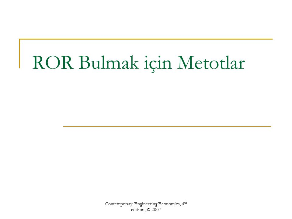 Contemporary Engineering Economics, 4 th edition, © 2007 ROR Bulmak için Metotlar
