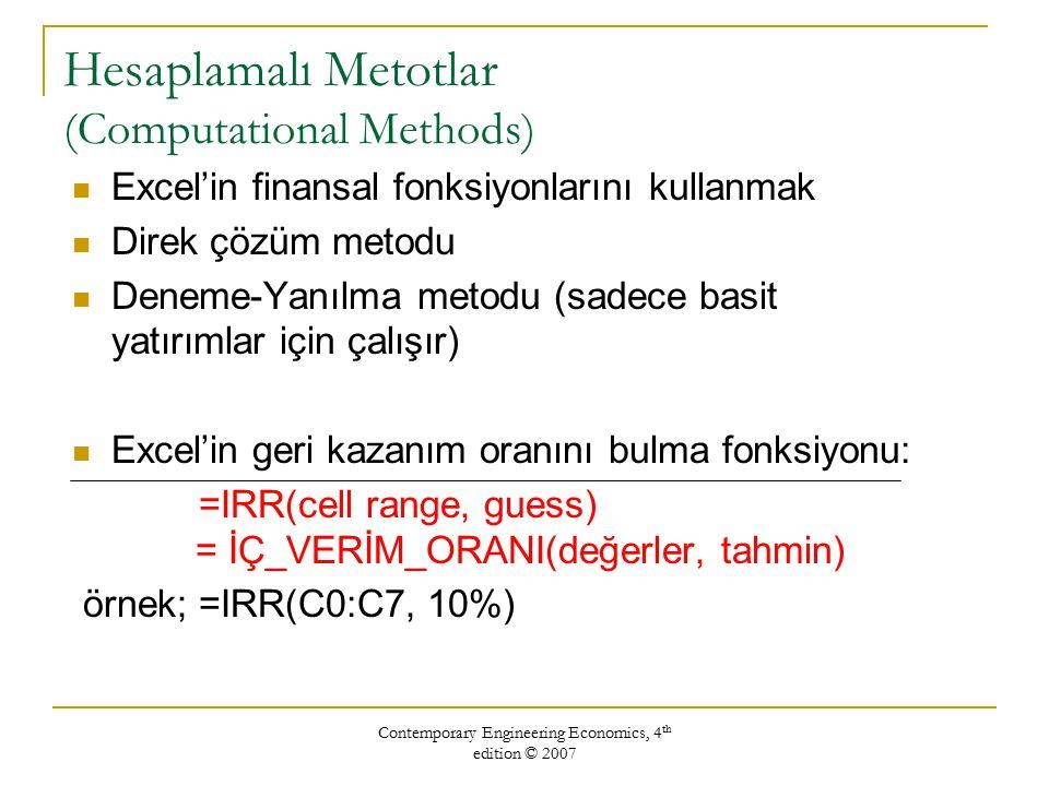 Contemporary Engineering Economics, 4 th edition © 2007 Hesaplamalı Metotlar (Computational Methods) Excel'in finansal fonksiyonlarını kullanmak Direk