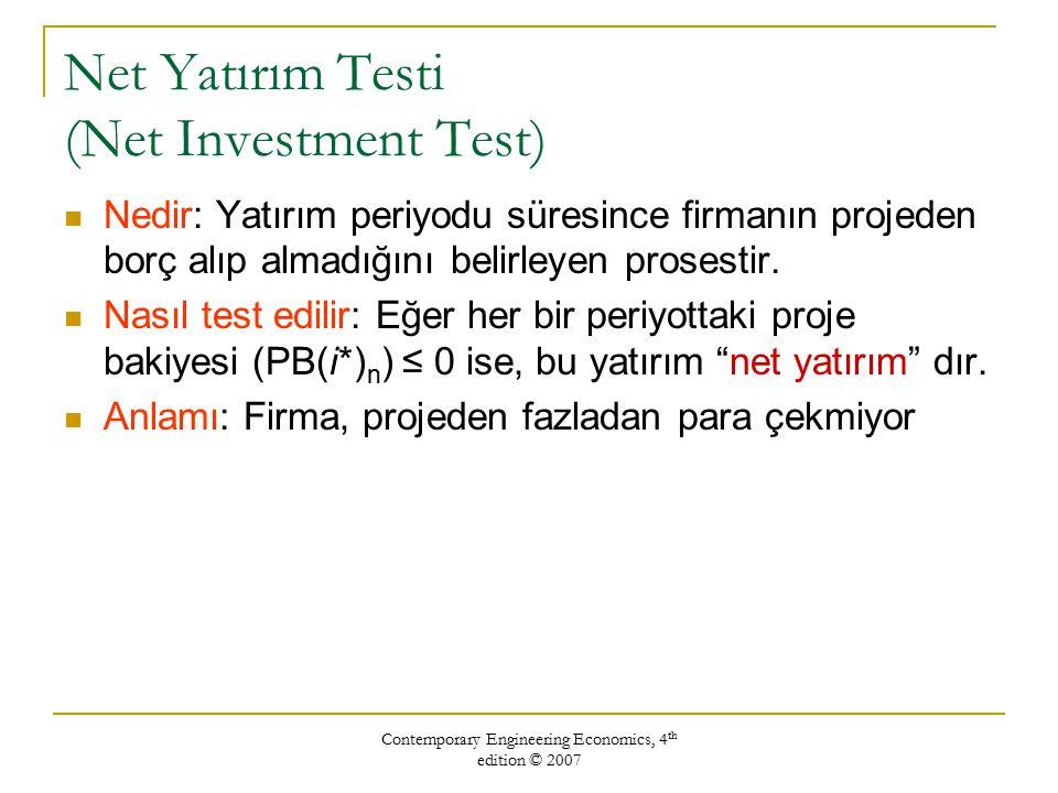 Contemporary Engineering Economics, 4 th edition © 2007 Net Yatırım Testi (Net Investment Test) Nedir: Yatırım periyodu süresince firmanın projeden bo