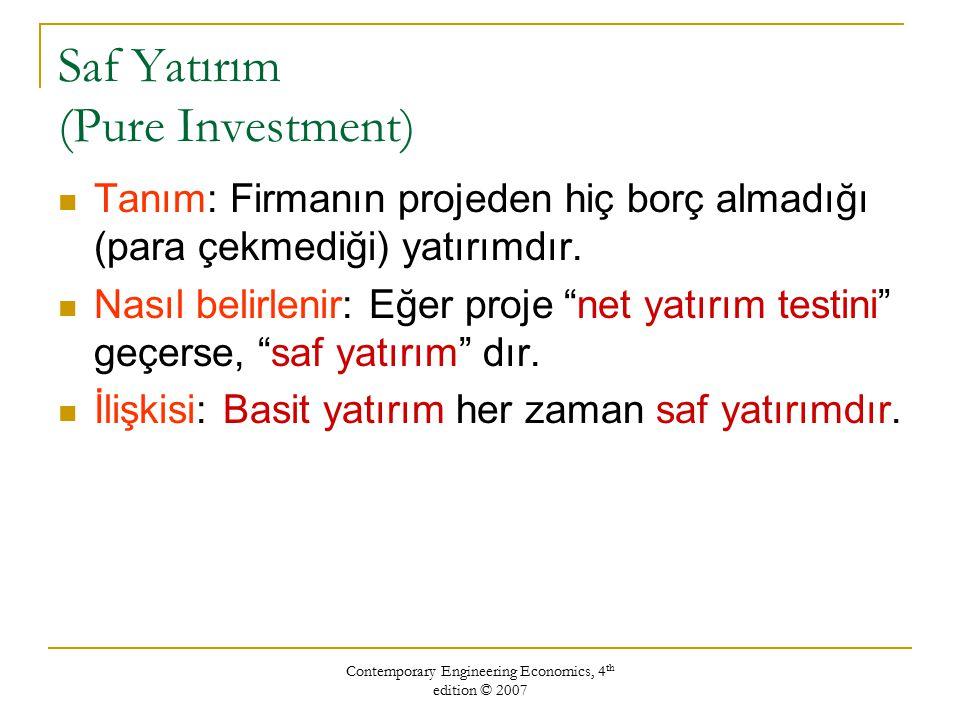 Contemporary Engineering Economics, 4 th edition © 2007 Saf Yatırım (Pure Investment) Tanım: Firmanın projeden hiç borç almadığı (para çekmediği) yatı