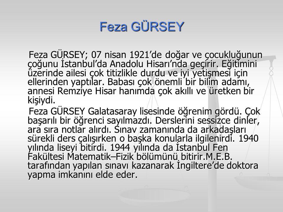 Feza GÜRSEY Feza GÜRSEY; 07 nisan 1921'de doğar ve çocukluğunun çoğunu İstanbul'da Anadolu Hisarı'nda geçirir.