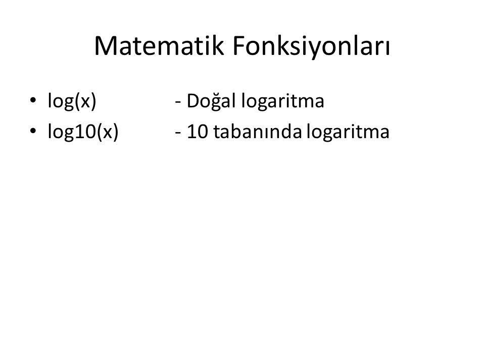 Matematik Fonksiyonları log(x)- Doğal logaritma log10(x)- 10 tabanında logaritma