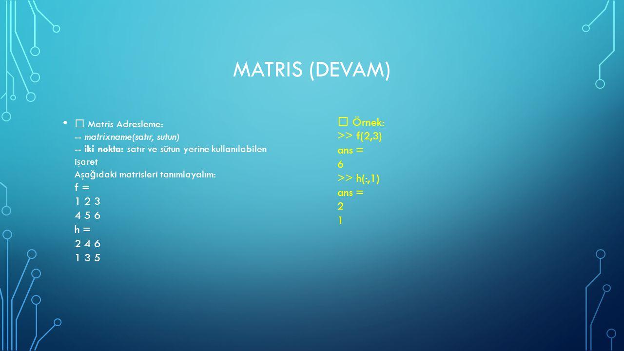 BAZI KULLANIŞLI KOMUTLAR:  zeros(n) n x n sıfırlardan oluşan matris  zeros (m,n) m x n sıfırlardan oluşan matris  ones(n) n x n 1 lerden oluşan matris  ones(m,n) m x n 1 lerden oluşan matris  rand(n) n x n rastgele sayılardan oluşan matris  rand(m,n) m x n rastgele sayılardan oluşan matris  size (A) m x n A matrisini, satır vektörü [m,n] olarak boyutlarını verir  length(A) A matrisinin uzunlu ğ unu verir