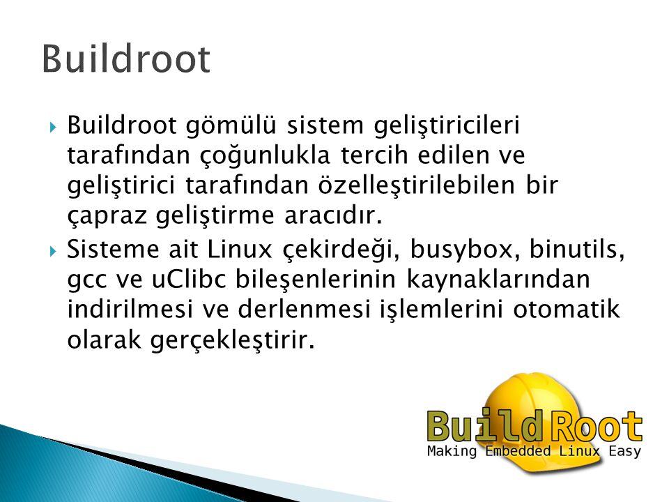  Buildroot gömülü sistem geliştiricileri tarafından çoğunlukla tercih edilen ve geliştirici tarafından özelleştirilebilen bir çapraz geliştirme aracıdır.