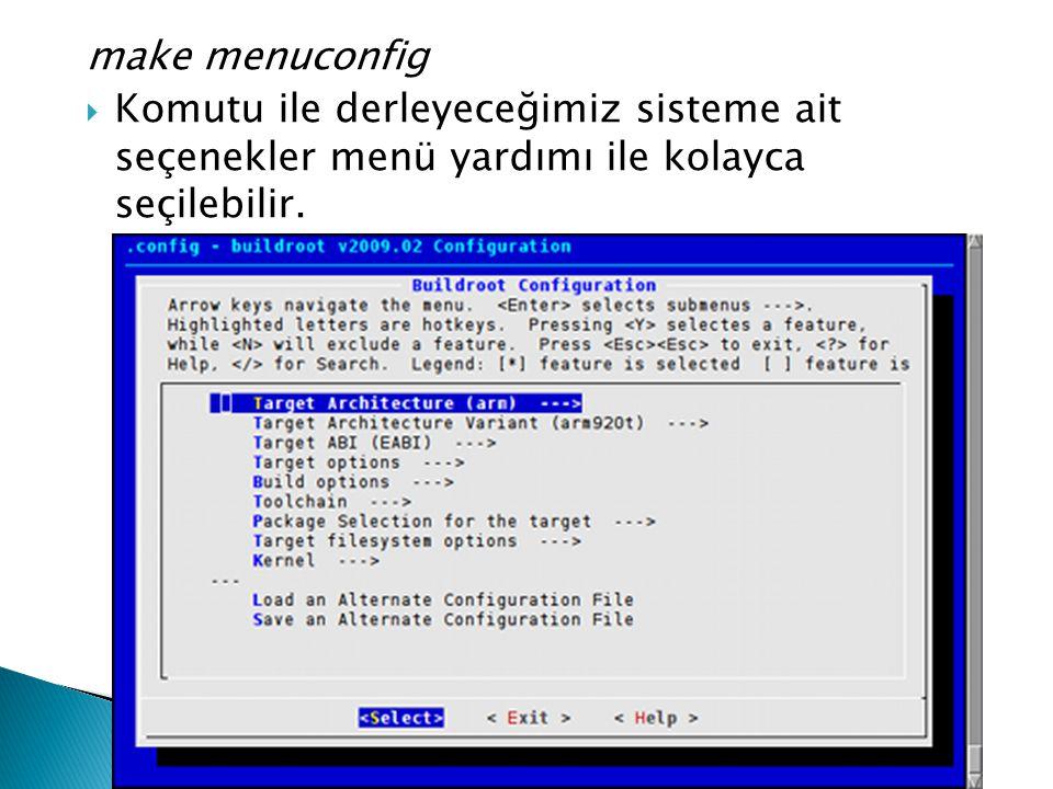 make menuconfig  Komutu ile derleyeceğimiz sisteme ait seçenekler menü yardımı ile kolayca seçilebilir.