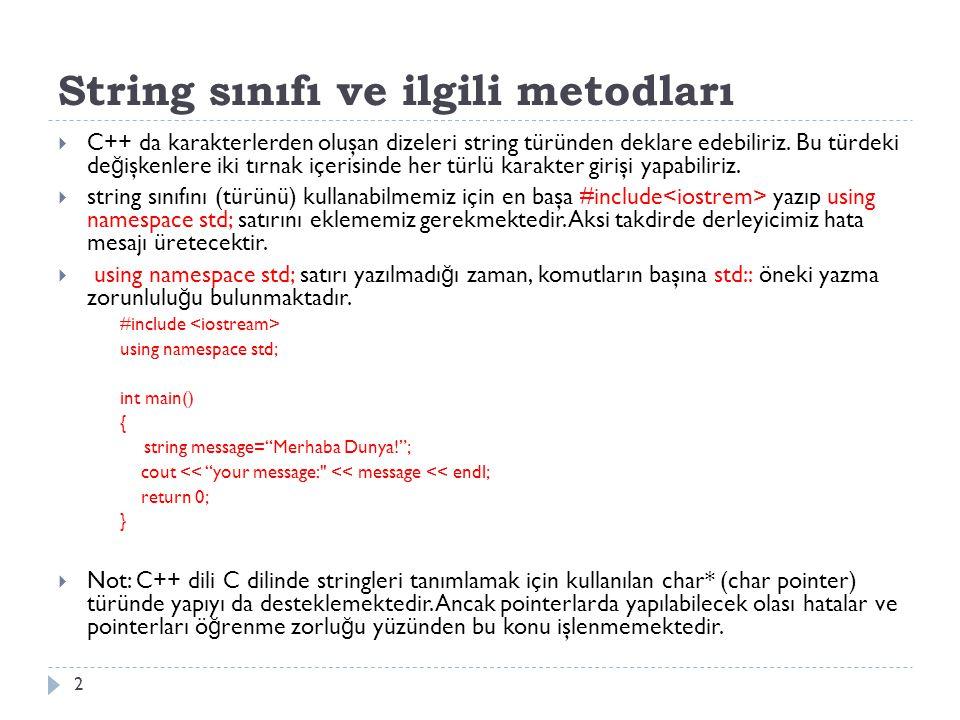 String sınıfı ve ilgili metodları  C++ da karakterlerden oluşan dizeleri string türünden deklare edebiliriz.