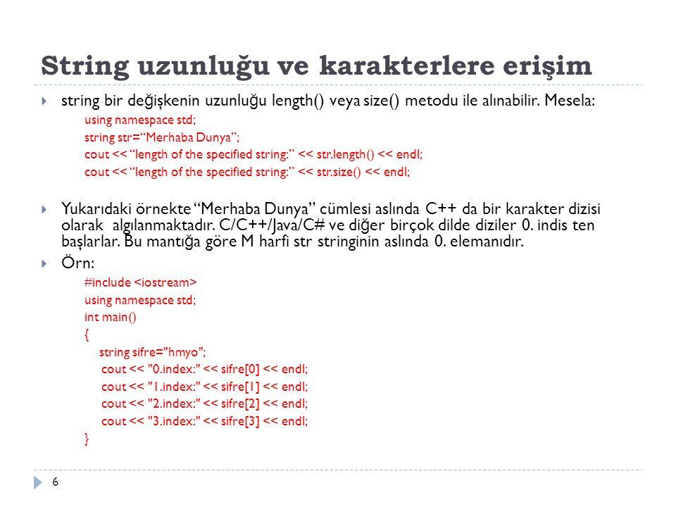 String uzunluğu ve karakterlere erişim  string bir de ğ işkenin uzunlu ğ u length() veya size() metodu ile alınabilir.