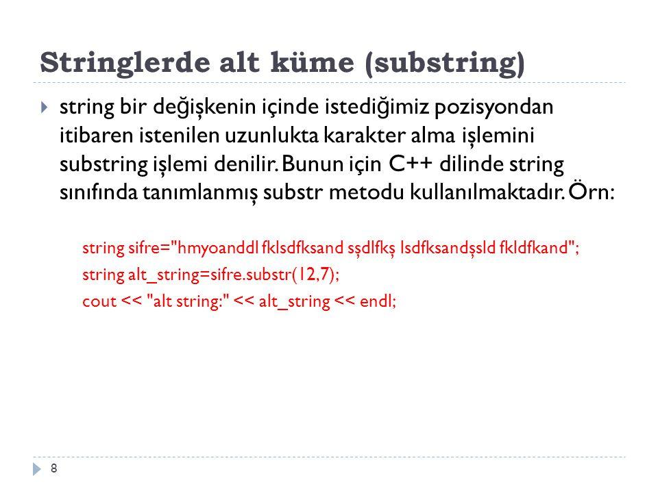 Stringlerde alt küme (substring)  string bir de ğ işkenin içinde istedi ğ imiz pozisyondan itibaren istenilen uzunlukta karakter alma işlemini substring işlemi denilir.