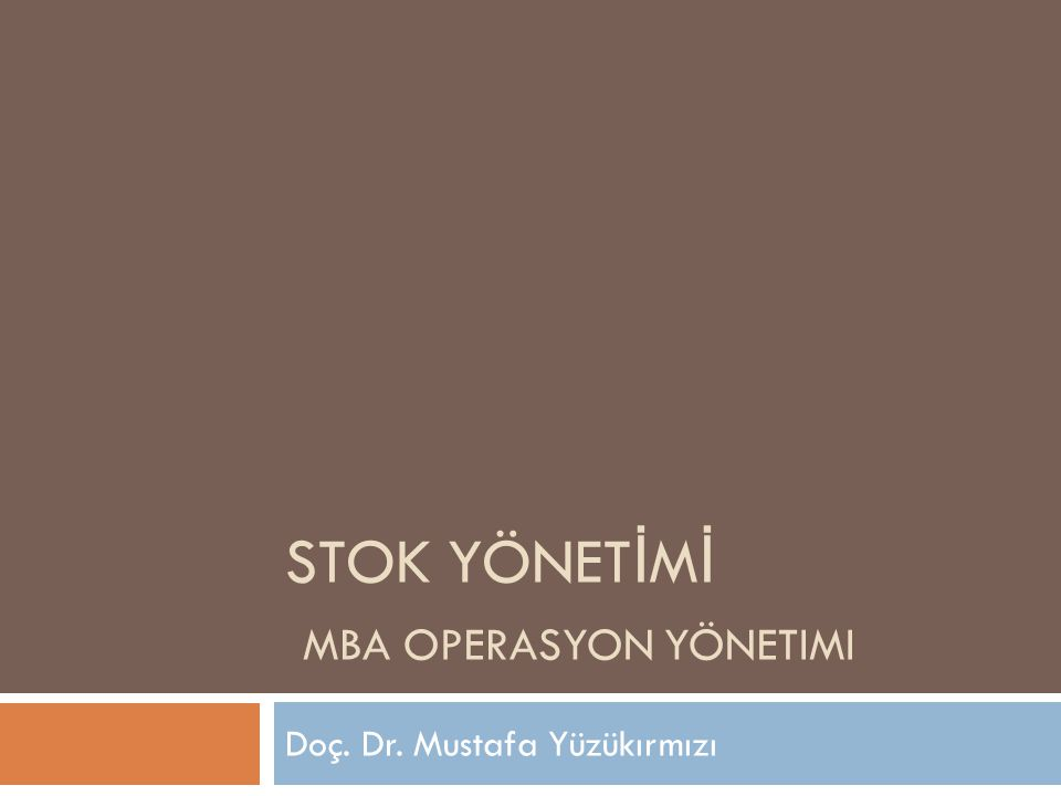STOK YÖNET İ M İ MBA OPERASYON YÖNETIMI Doç. Dr. Mustafa Yüzükırmızı