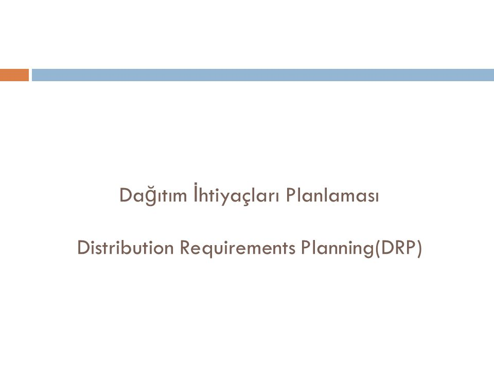 Da ğ ıtım İ htiyaçları Planlaması Distribution Requirements Planning(DRP)