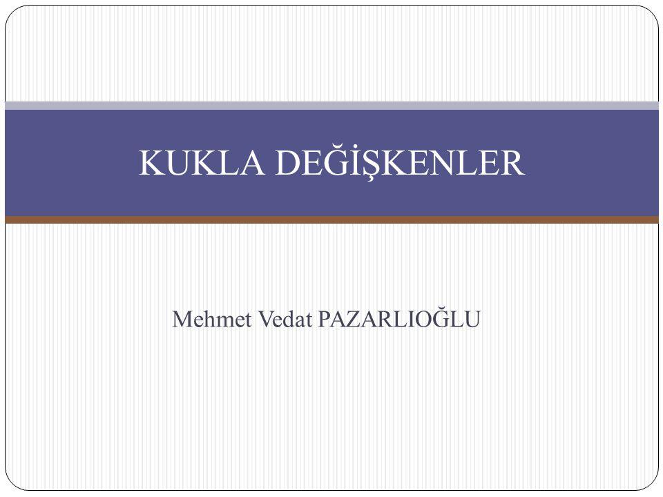 Mehmet Vedat PAZARLIOĞLU KUKLA DEĞİŞKENLER