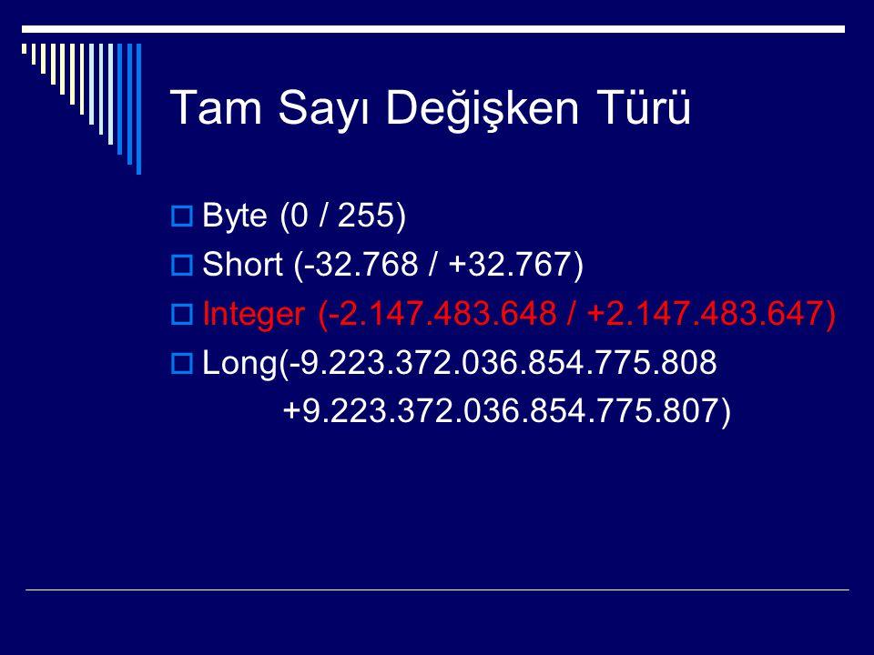 Tam Sayı Değişken Türü  Byte (0 / 255)  Short (-32.768 / +32.767)  Integer (-2.147.483.648 / +2.147.483.647)  Long(-9.223.372.036.854.775.808 +9.2