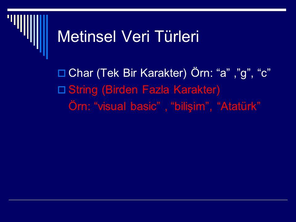 Metinsel Veri Türleri  Char (Tek Bir Karakter) Örn: a , g , c  String (Birden Fazla Karakter) Örn: visual basic , bilişim , Atatürk