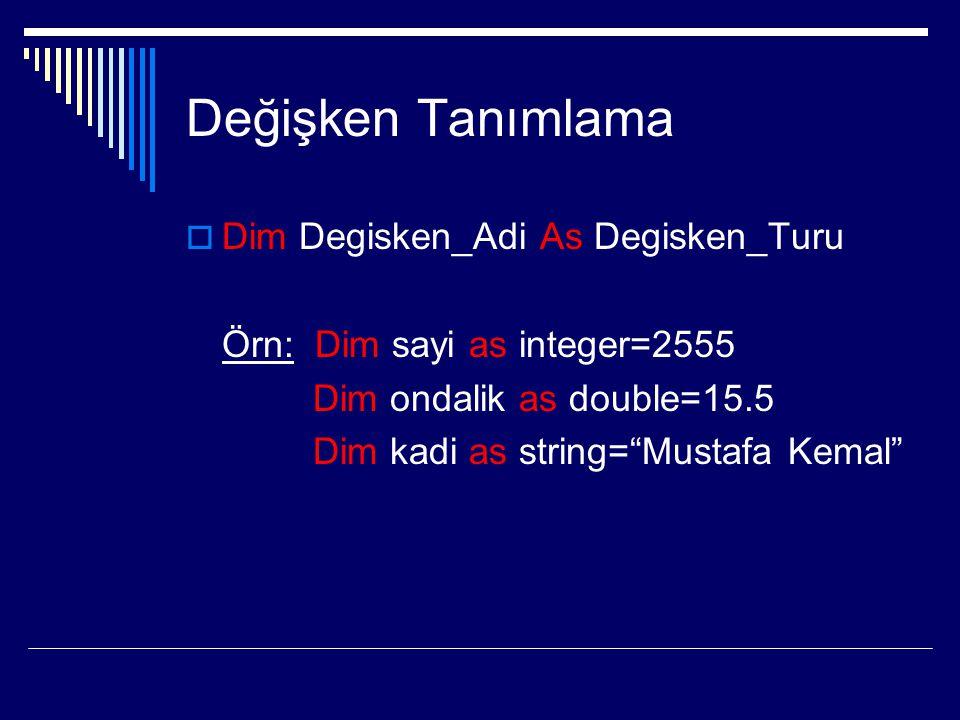 """Değişken Tanımlama  Dim Degisken_Adi As Degisken_Turu Örn: Dim sayi as integer=2555 Dim ondalik as double=15.5 Dim kadi as string=""""Mustafa Kemal"""""""