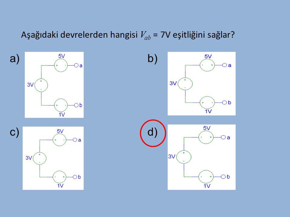 Aşağıdaki devrelerden hangisi V ab = 7V eşitliğini sağlar? a)b) c)d)
