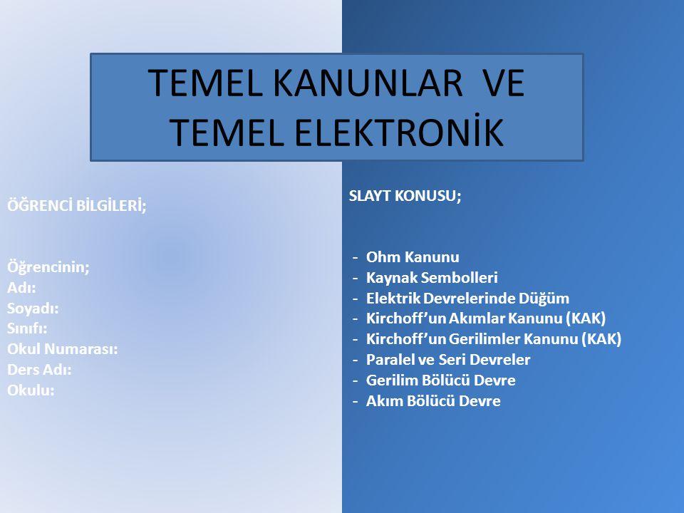 SLAYT KONUSU; - Ohm Kanunu - Kaynak Sembolleri - Elektrik Devrelerinde Düğüm - Kirchoff'un Akımlar Kanunu (KAK) - Kirchoff'un Gerilimler Kanunu (KAK)