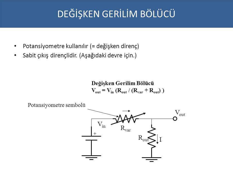 DEĞİŞKEN GERİLİM BÖLÜCÜ Potansiyometre kullanılır (= değişken direnç) Sabit çıkış dirençlidir. (Aşağıdaki devre için.) Değişken Gerilim Bölücü V out =