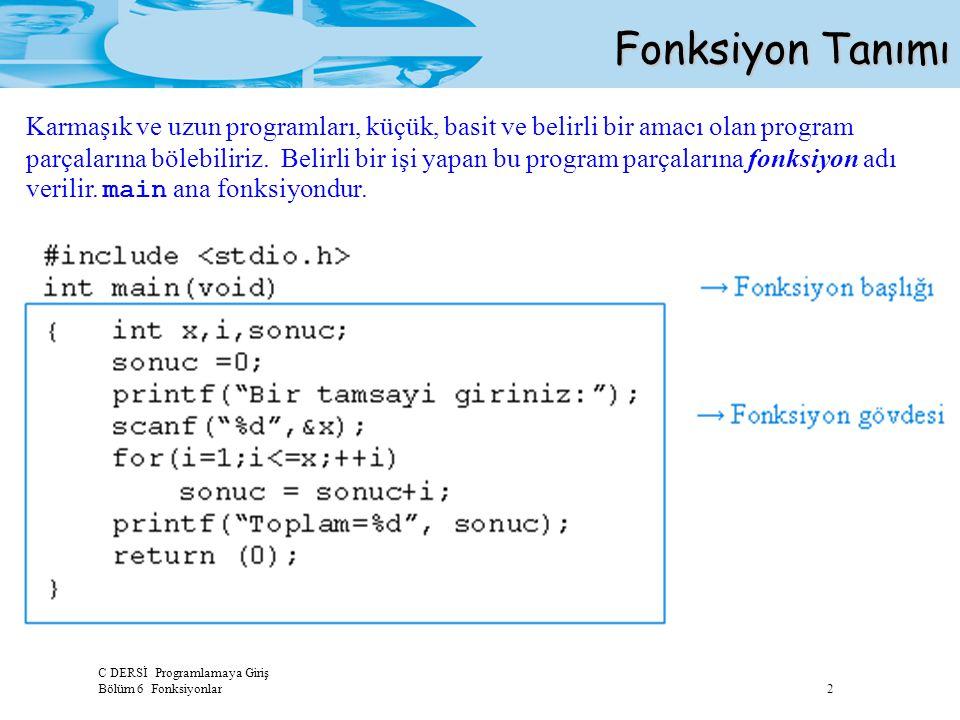 C DERSİ Programlamaya Giriş Bölüm 6 Fonksiyonlar 2 Fonksiyon Tanımı Karmaşık ve uzun programları, küçük, basit ve belirli bir amacı olan program parça