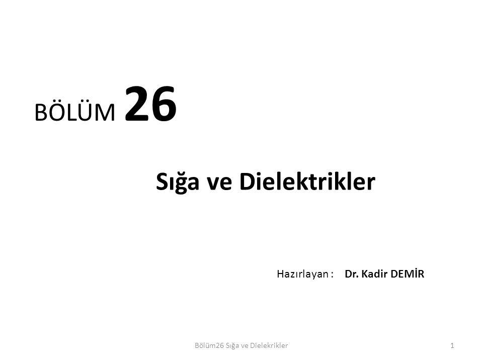 1 BÖLÜM 26 Sığa ve Dielektrikler Bölüm26 Sığa ve Dielekrikler Hazırlayan : Dr. Kadir DEMİR