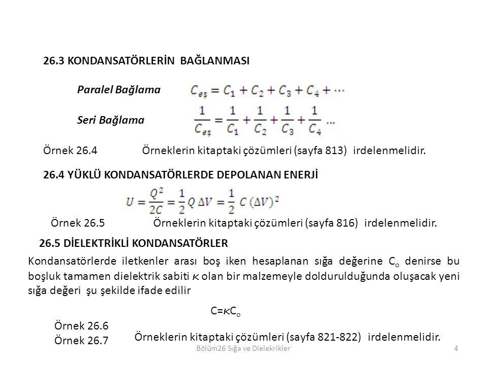 Bölüm26 Sığa ve Dielekrikler4 Örnek 26.4Örneklerin kitaptaki çözümleri (sayfa 813) irdelenmelidir. 26.3 KONDANSATÖRLERİN BAĞLANMASI Paralel Bağlama Se