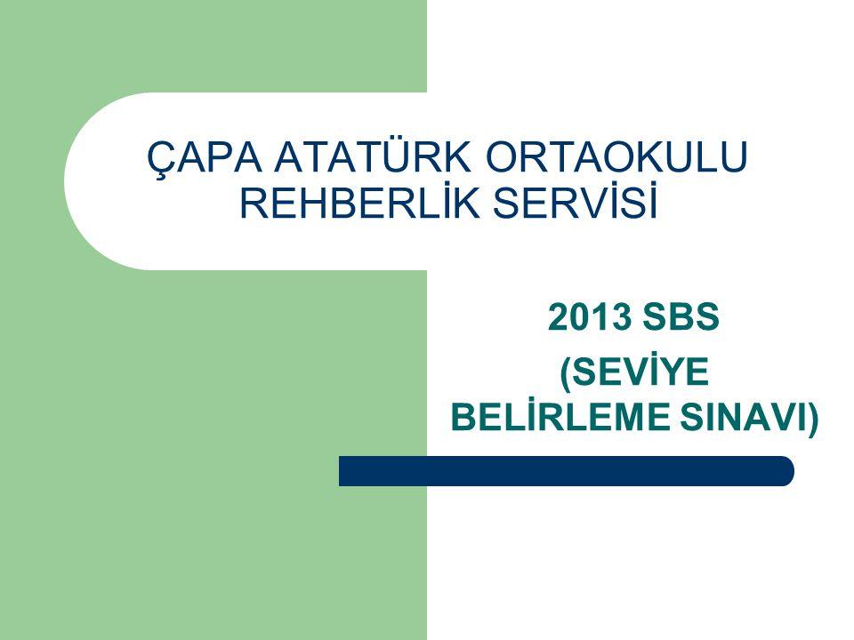 ÇAPA ATATÜRK ORTAOKULU REHBERLİK SERVİSİ 2013 SBS (SEVİYE BELİRLEME SINAVI)