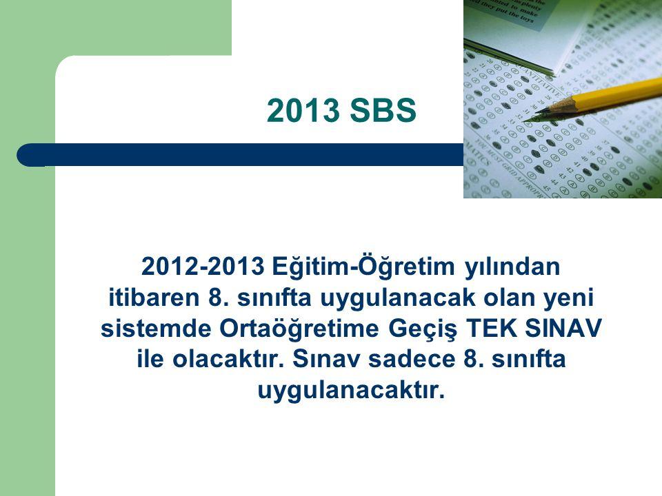 2013 SBS 2012-2013 Eğitim-Öğretim yılından itibaren 8. sınıfta uygulanacak olan yeni sistemde Ortaöğretime Geçiş TEK SINAV ile olacaktır. Sınav sadece