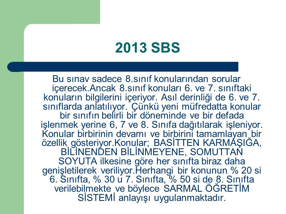 2013 SBS Bu sınav sadece 8.sınıf konularından sorular içerecek.Ancak 8.sınıf konuları 6. ve 7. sınıftaki konuların bilgilerini içeriyor. Asıl derinliğ