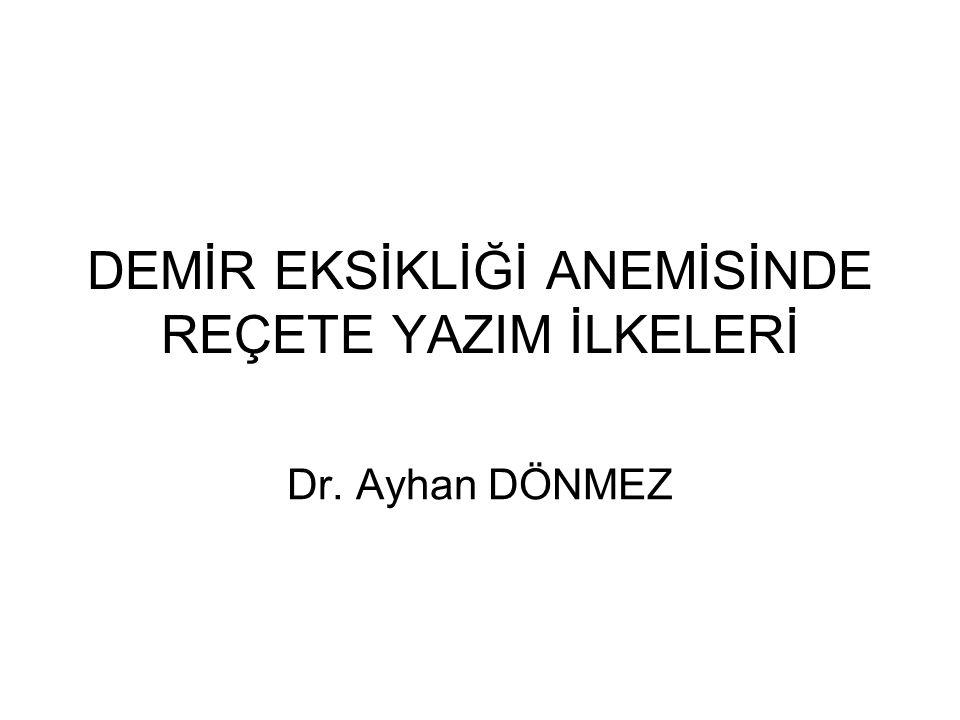 DEMİR EKSİKLİĞİ ANEMİSİNDE REÇETE YAZIM İLKELERİ Dr. Ayhan DÖNMEZ