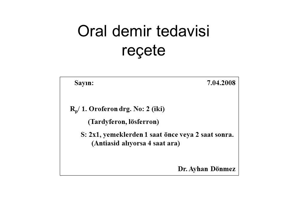 Oral demir tedavisi reçete Sayın: 7.04.2008 R p / 1. Oroferon drg. No: 2 (iki) (Tardyferon, lösferron) S: 2x1, yemeklerden 1 saat önce veya 2 saat son