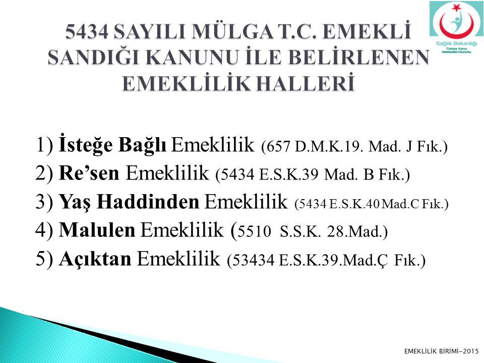1) İsteğe Bağlı Emeklilik (657 D.M.K.19. Mad. J Fık.) 2) Re'sen Emeklilik (5434 E.S.K.39 Mad. B Fık.) 3) Yaş Haddinden Emeklilik (5434 E.S.K.40 Mad.C
