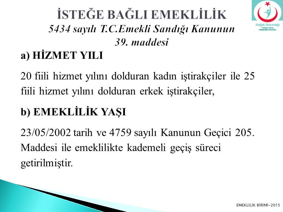 a) HİZMET YILI 20 fiili hizmet yılını dolduran kadın iştirakçiler ile 25 fiili hizmet yılını dolduran erkek iştirakçiler, b) EMEKLİLİK YAŞI 23/05/2002