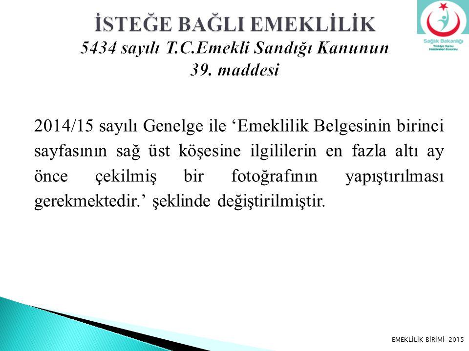 01/01/2014-31/12/2014 tarihleri arasında birimimizin ilgilendiği meslek gruplarından emekli olan sayısı: 1752 (82 Vefat) (1670 İsteğiyle, Malul, Yaş Haddi) EMEKLİLİK BİRİMİ-2015