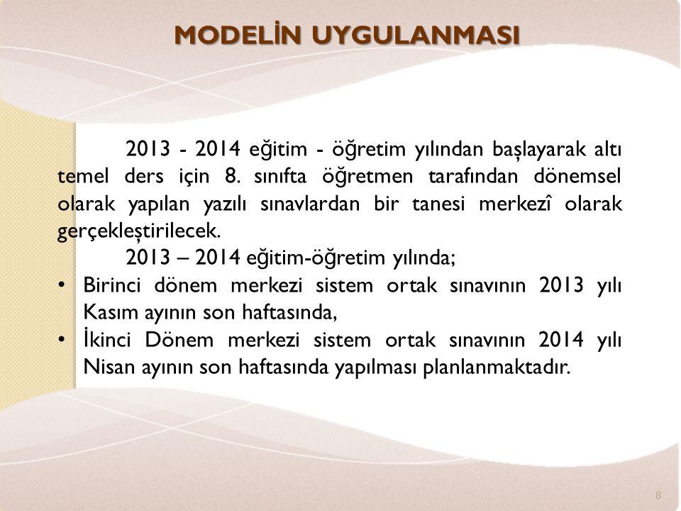 MODEL İ N UYGULANMASI 8 2013 - 2014 e ğ itim - ö ğ retim yılından başlayarak altı temel ders için 8.