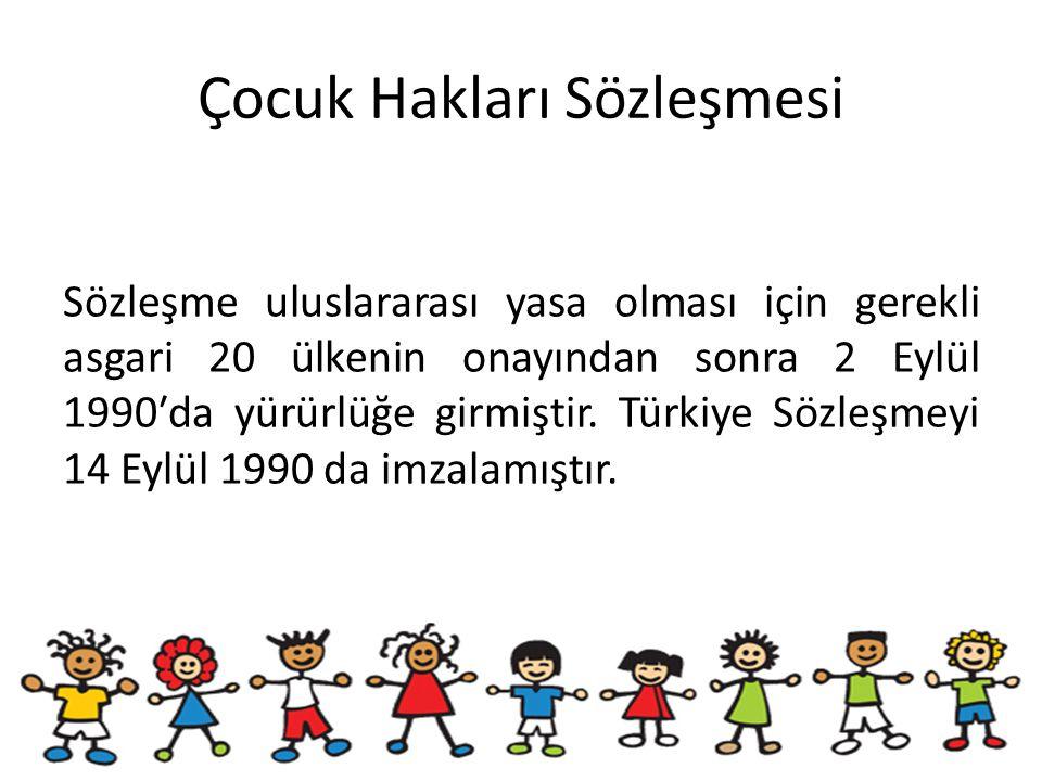 Çocuk Hakları Sözleşmesi Sözleşme uluslararası yasa olması için gerekli asgari 20 ülkenin onayından sonra 2 Eylül 1990′da yürürlüğe girmiştir. Türkiye