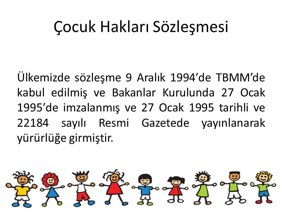 Çocuk Hakları Sözleşmesi Ülkemizde sözleşme 9 Aralık 1994′de TBMM'de kabul edilmiş ve Bakanlar Kurulunda 27 Ocak 1995′de imzalanmış ve 27 Ocak 1995 ta
