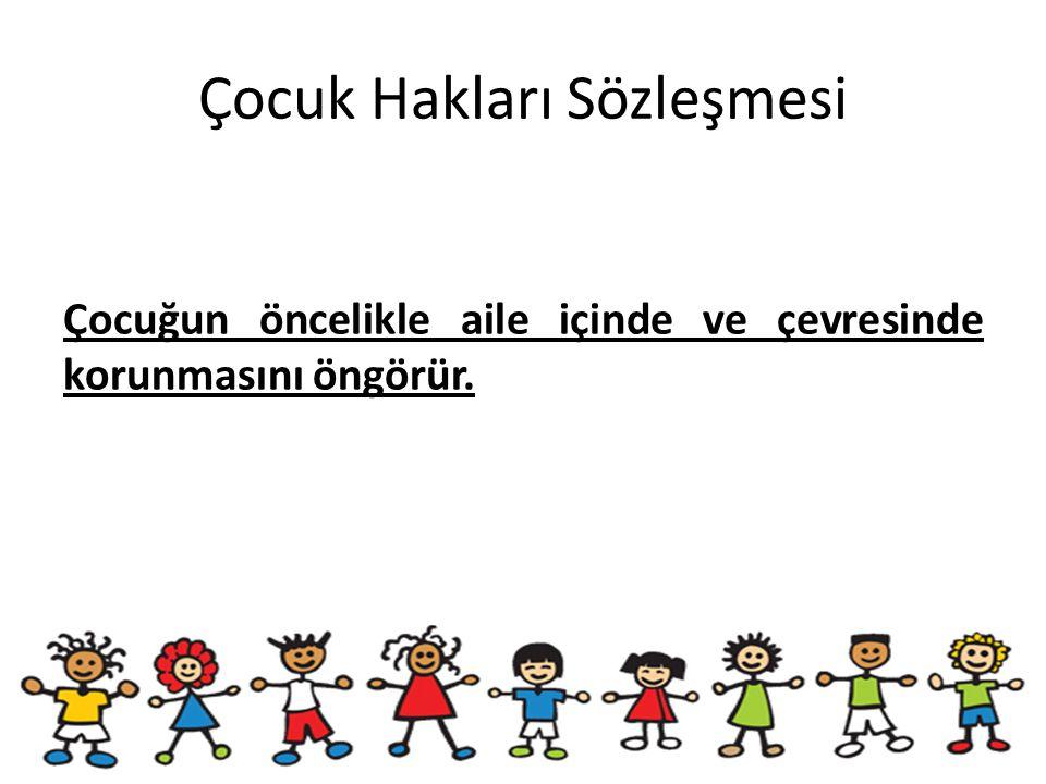 Çocuk Hakları Sözleşmesi Çocuğun öncelikle aile içinde ve çevresinde korunmasını öngörür.