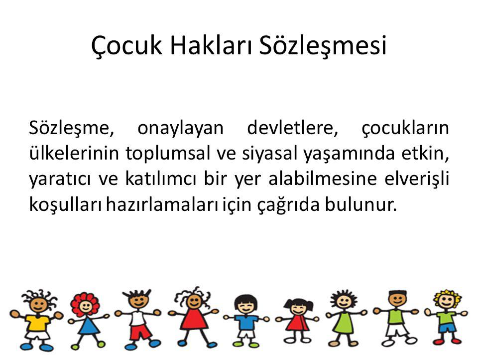 Çocuk Hakları Sözleşmesi Sözleşme, onaylayan devletlere, çocukların ülkelerinin toplumsal ve siyasal yaşamında etkin, yaratıcı ve katılımcı bir yer al