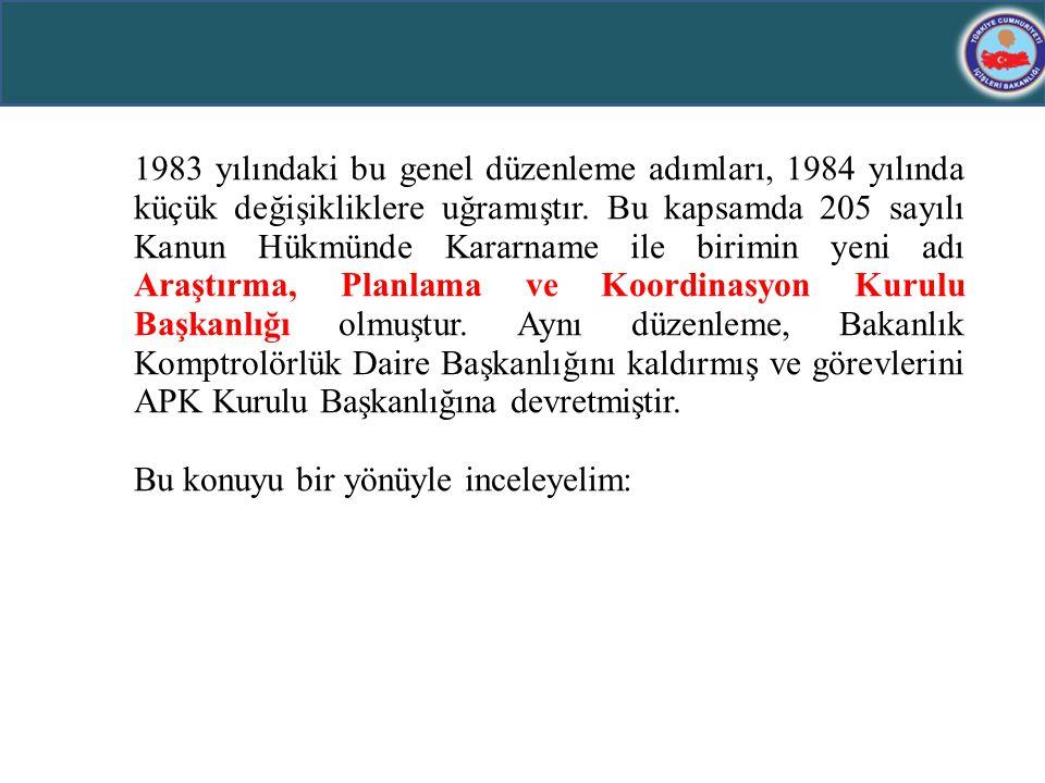 1983 yılındaki bu genel düzenleme adımları, 1984 yılında küçük değişikliklere uğramıştır. Bu kapsamda 205 sayılı Kanun Hükmünde Kararname ile birimin