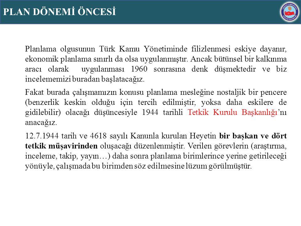 Planlama olgusunun Türk Kamu Yönetiminde filizlenmesi eskiye dayanır, ekonomik planlama sınırlı da olsa uygulanmıştır. Ancak bütünsel bir kalkınma ara