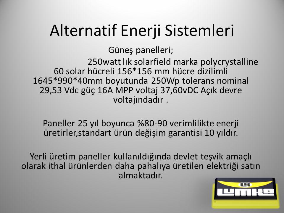Alternatif Enerji Sistemleri Güneş panelleri; 250watt lık solarfield marka polycrystalline 60 solar hücreli 156*156 mm hücre dizilimli 1645*990*40mm boyutunda 250Wp tolerans nominal 29,53 Vdc güç 16A MPP voltaj 37,60vDC Açık devre voltajındadır.