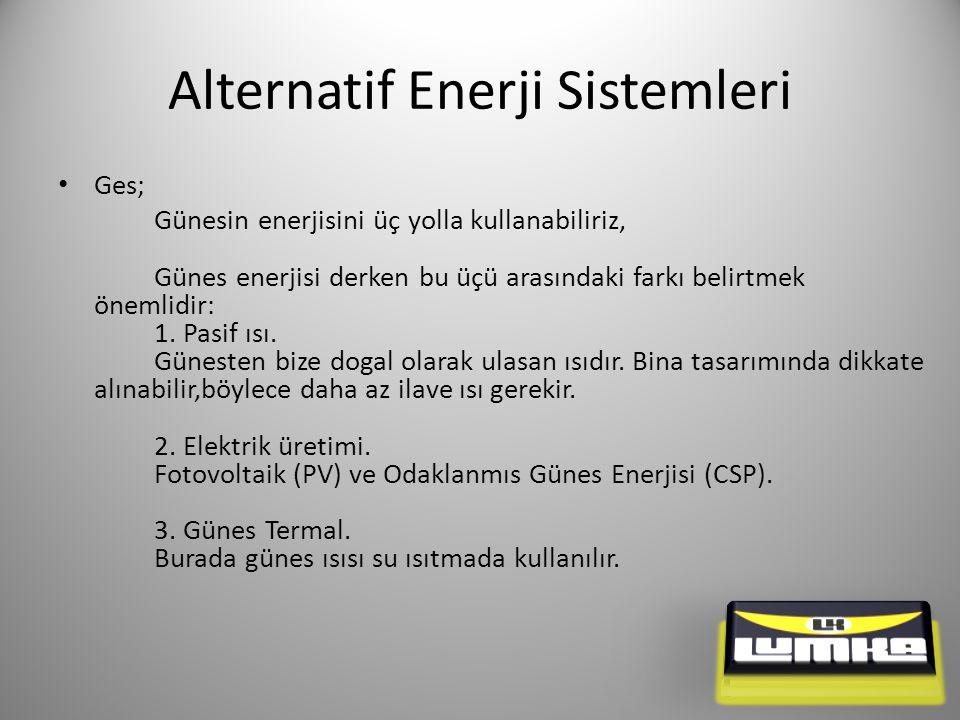 Alternatif Enerji Sistemleri Ges; Günesin enerjisini üç yolla kullanabiliriz, Günes enerjisi derken bu üçü arasındaki farkı belirtmek önemlidir: 1.
