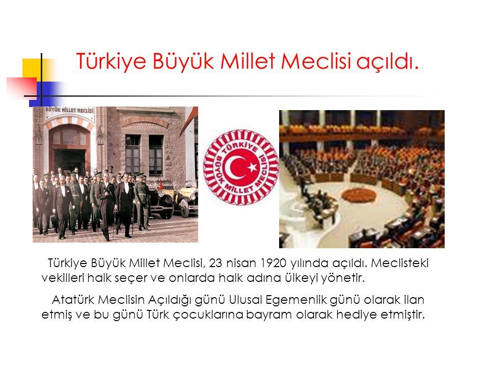 Türkiye Büyük Millet Meclisi açıldı. Türkiye Büyük Millet Meclisi, 23 nisan 1920 yılında açıldı. Meclisteki vekilleri halk seçer ve onlarda halk adına