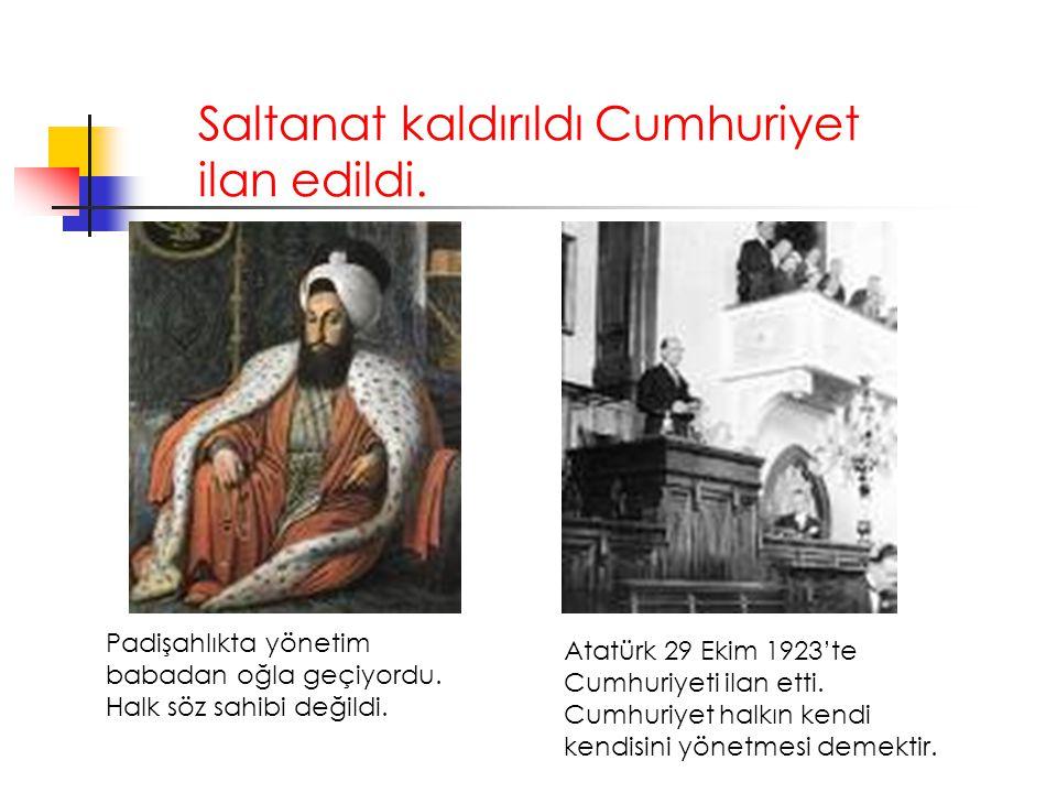 Saltanat kaldırıldı Cumhuriyet ilan edildi. Padişahlıkta yönetim babadan oğla geçiyordu. Halk söz sahibi değildi. Atatürk 29 Ekim 1923'te Cumhuriyeti