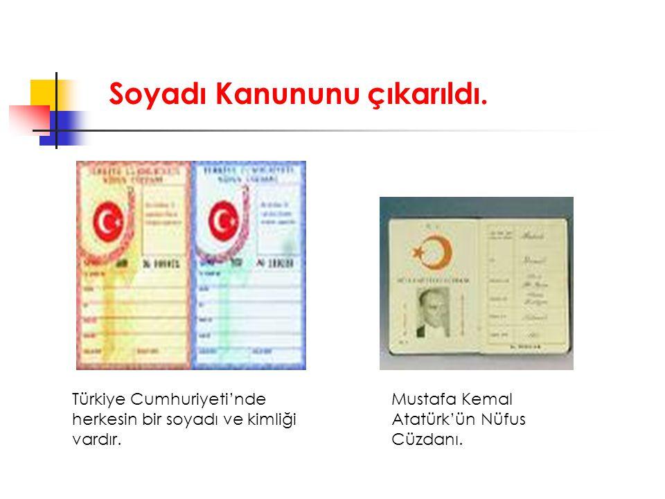 Soyadı Kanununu çıkarıldı. Türkiye Cumhuriyeti'nde herkesin bir soyadı ve kimliği vardır. Mustafa Kemal Atatürk'ün Nüfus Cüzdanı.